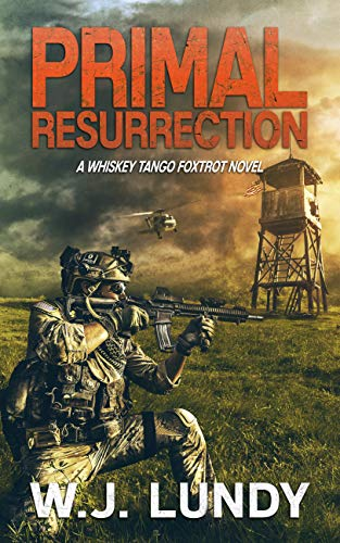 Primal Resurrection: A Whiskey Tango Foxtrot Novel: Book 8 by [Lundy, W.J.]