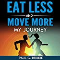 Eat Less and Move More: My Journey Audiobook by Paul Brodie Narrated by Dave Wright