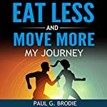 Eat Less and Move More: My Journey   Paul Brodie