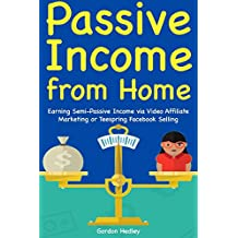 Passive Income from Home: Earning Semi-Passive Income via Video Affiliate Marketing or Teespring Facebook Selling