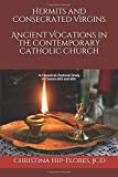 Hermits and Consecrated Virgins, Ancient Vocations in the Contemporary Catholic Church: A Canonical-Pastoral Study of Canons 603 and 604 Individual Forms of Consecrated Life