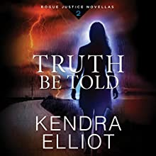 Truth Be Told: Rogue Justice, Book 2 Audiobook by Kendra Elliot Narrated by Kate Rudd