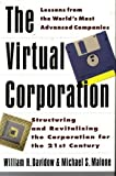 The Virtual Corporation : Customization and Instantaneous Response in Manufacturing and Service: Lessons from the World's Most Advanced Companies, Davidow, William H. and Malone, Michael S., 0887305938