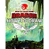 How To Draw How To Train Your Dragon: Learn To Draw How To Train Your Dragon With 24 Characters 105 Pages And Step-by-Step Dr