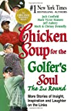 chicken soup for golfers soul - Chicken Soup for the Golfer's Soul The 2nd Round: 101 More Stories of Insight, Inspiration and Laughter on the Links (Chicken Soup for the Soul)