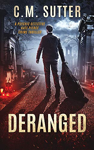 Deranged: A Psychic Detective Kate Pierce Crime Thriller