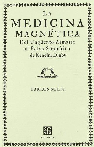 La medicina magnética del ungüento armario al polvo simpático de Kenelm Digby