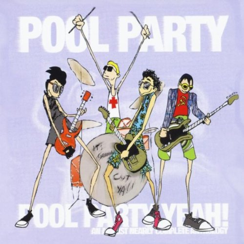 Pool Party Yeah! - Complete Greatest Hits of All Time Anthology [Explicit]