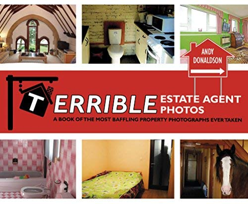 Terrible Estate Agent Photos: A Book of the Most Baffling Property Photographs Ever Taken by Donaldson Andy (2015-04-01) Hardcover