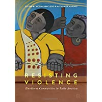 Resisting Violence: Emotional Communities in Latin America