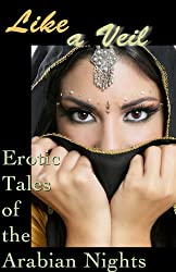 Like a Veil: Erotic Tales of the Arabian Nights (Erotic Fantasy & Science Fiction Selections Book 17)