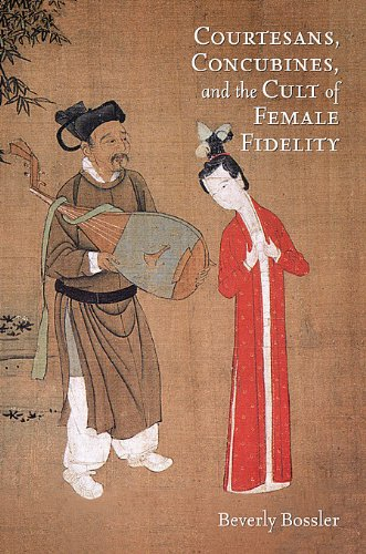 Courtesans, Concubines, and the Cult of Female Fidelity (Harvard-Yenching Institute Monograph Series)
