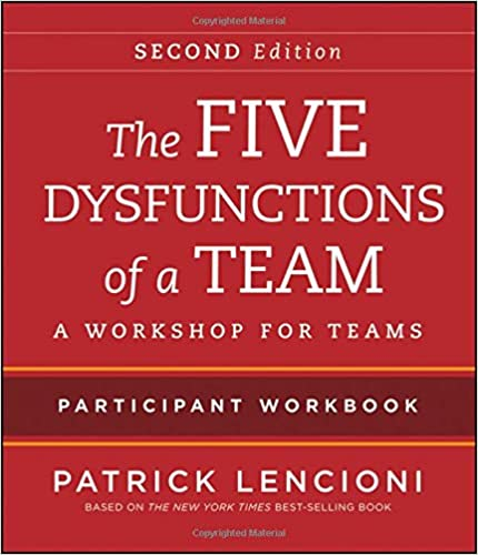 The Five Dysfunctions Of A Team Intact Teams Parti Nt Workbook 2nd Edition