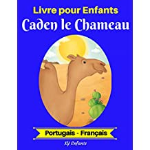 Livre pour Enfants : Caden le Chameau (Portugais-Français) (Portugais-Français Livre Bilingue pour Enfants t. 2) (French Edition)
