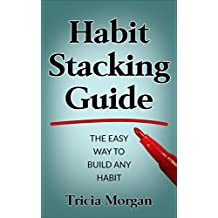 Habit Stacking: The Easy Way to Build Any Habit, Health, Wealth, Making Small Life Changes