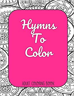 Hymns To Color Adult Coloring Book: Christian Coloring Pages ...
