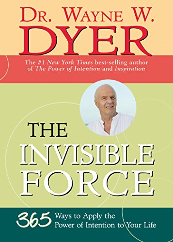The Invisible Force: 365 Ways to Apply the Power of Intention to Your ()