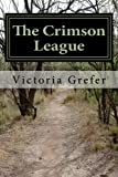 The Crimson League, Victoria A. Grefer, 1475064489