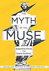 Myth of the Muse: Supporting Virtues That Inspire Creativity (Examine the Role of Creativity in Your Classroom)