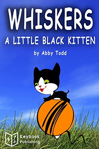Books for Kids: Whiskers the little black kitten cat (Bedtime Stories For Kids Ages 2-6): Kids Books - Bedtime Stories For Kids - Children's Books - Early Readers by [Todd, Abby]