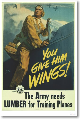 You Give Him Wings! The Army Needs Lumber for Training Planes - Vintage WW2 Reproduction ()