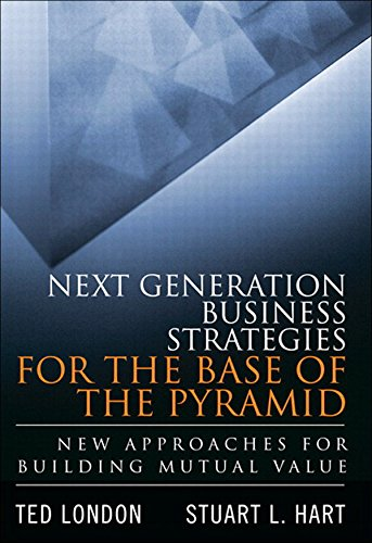 Next Generation Business Strategies for the Base of the Pyramid: New Approaches for Building Mutual Value (Mutual Building)