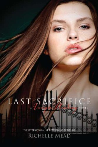 Last Sacrifice - Book #6 of the Vampire Academy