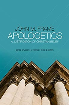 Apologetics: A Justification of Christian Belief by [Frame, John M.]