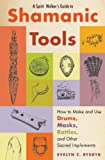 A Spirit Walker's Guide to Shamanic Tools: How to