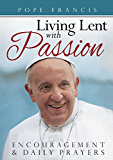 Pope Francis: Living Lent with Passion: Encouragement and Daily Prayers