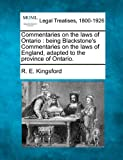 Commentaries on the laws of Ontario : being Blackstone's Commentaries on the laws of England, adapted to the province of Ontario, R. E. Kingsford, 1240004494