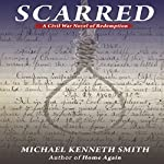 Scarred: A Civil War Novel of Redemption | Michael Kenneth Smith