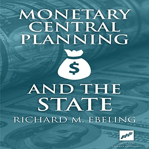 Monetary Central Planning and the State by Listen and Think Audio