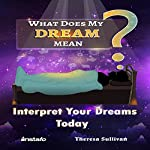 What Does My Dream Mean?: Interpret Your Dreams Today | Theresa Sullivan, Instafo