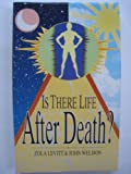 Is There Life after Death?, John Weldon and Zola Levitt, 0890812322