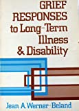 Grief Responses to Long-Term Illness and Disability, Jean A. Werner-Beland and Judith M. Agee, 0835925900