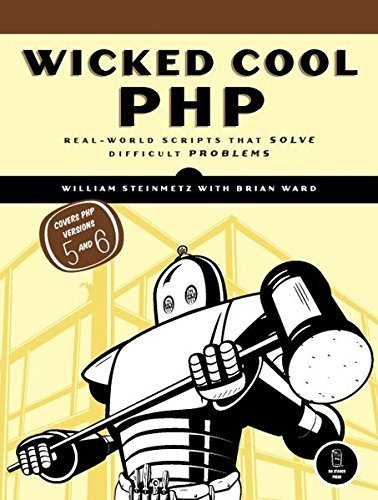 Wicked Cool PHP: Real-World Scripts That Solve Difficult Problems by William Steinmetz (2008-02-12)