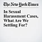 In Sexual Harassment Cases, What Are We Settling For? | Bryce Covert