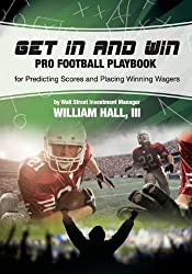 Get In and Win Pro Football Playbook: For Predicting Scores and Placing Winner Wagers By a Wall Street Investment Manager