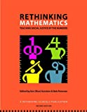 Rethinking Mathematics: Teaching Social Justice by the Numbers