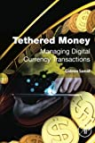img - for Tethered Money: Managing Digital Currency Transactions book / textbook / text book