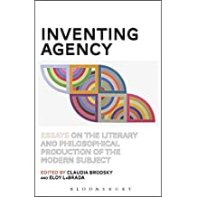 Inventing Agency: Essays on the Literary and Philosophical Production of the Modern Subject