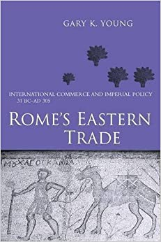 Rome's Eastern Trade: International Commerce and Imperial Policy 31 BC - AD 305 by Gary K. Young (2011-02-11)