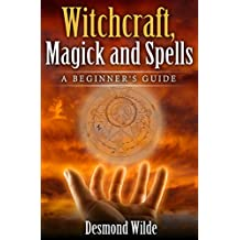 Witchcraft, Magick and Spells  A Beginner's Guide