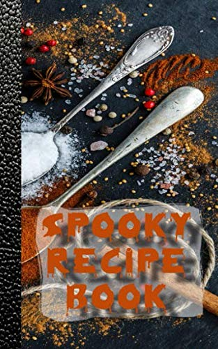 Spooky recipe book: Family Recipe Book for halloween - Spooky Cookbook Journal to spice up your all hallows eve food experiments -