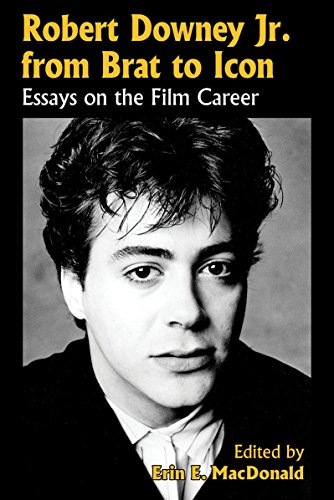 Robert Downey Jr. from Brat to Icon: Essays on the Film Career