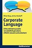Corporate Language : Unternehmenssprache Verstandlich Gestalten, Effektiv Steuern und Umsetzen, Haug, Oliver and Haseloff, Anikar, 3170283480