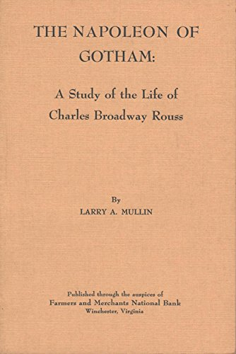 The Napoleon Of Gotham  A Study Of The Life Of Charles Broadway Rouss