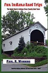 Fun Indiana Road Trips: The Guide Book to Indiana Cross Country Auto Tours (Exploring Indiana's Highways and Back Roads Series) (Volume 1) Paperback
