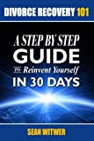 img - for Divorce Recovery 101: A Step By Step Guide To Reinvent Yourself In 30 Days book / textbook / text book
